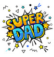 super dad message in sound speech bubble vector image