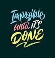 impossible until its done hand lettering poster vector image vector image