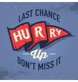 Hurry Up Last Chance Don t Miss It Vintage vector image vector image