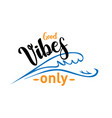 good vibes only text slogan print for t shirt and vector image vector image
