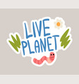 live planet tagline sticker cartoon vector image vector image