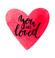 Watercolor heart with you are loved inscription