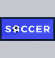 typography word soccer football logo sport vector image vector image