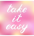 Take it easy Brush lettering Cute handwriting vector image vector image