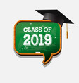 graduating class 2019 chalkboard speech bubble vector image