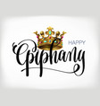 happy epiphany - hand lettering text with kings vector image