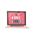 phrase love you on laptop screen valentines day vector image