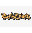 breakdance hip hop lettering graffiti tag style vector image vector image