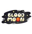 blood moon cartoon inscription on night sky vector image vector image