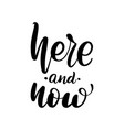 here and now lettering greeting vector image