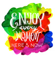 enjoy every moment vector image vector image