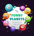 funny planets astronomy for kids childish vector image vector image