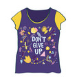 t-shirt design with dont give up motivation and vector image