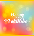 lettering inscription be my valentine vector image vector image