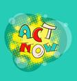 act now pop art vector image