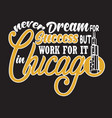 chicago quotes and slogan good for print never vector image