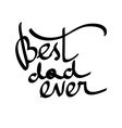 Best Dad Ever hand-written lettering t vector image vector image