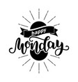 happy monday inspirational quote typography for vector image vector image