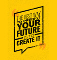 the best way to predict your future is to create vector image vector image
