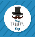 happy fathers day greeting card hat mustache vector image