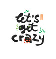 lets get crazy hand drawn black lettering vector image