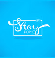 lets stay home european quarantine calligraphy vector image vector image