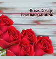 red roses on wooden background realistic vector image vector image