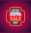 sale neon sign up to 50 percent off vector image vector image