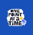 one point at time handdrawn lettering vector image vector image