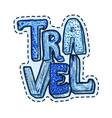 travel patch or sticker lettering with word vector image