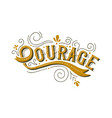 courage lettering text concept for life motivation vector image vector image