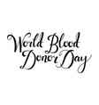 world blood donr day handwritten lettering vector image vector image