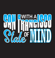 san francisco quotes and slogan good for print vector image vector image