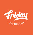 friday is coming soon vector image vector image