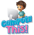 font design for word compute this with boy vector image vector image