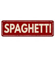 spaghetti vintage rusty metal sign vector image