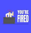 you are fired banner angry boss office character vector image