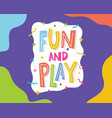 play and fun banner lettering vector image