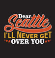 seattle quotes and slogan good for print dear vector image vector image