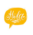 hola hand lettering phrase translated from spanish vector image vector image