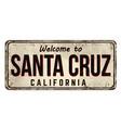 welcome to santa cruz vintage rusty metal sign vector image vector image