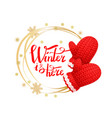 winter is here wreath made of snowflakes gloves vector image vector image