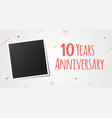 10 years anniversary photo frame card 10th year vector image vector image