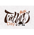 beautiful handwritten text happy fathers day on a vector image vector image