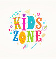 kids zone logo emblem for childrens play area vector image