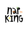 nap king quote hand drawn lettering vector image