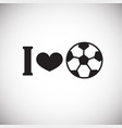 i love soccer on white background vector image vector image
