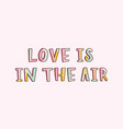 love is in the air romantic inspiring phrase vector image vector image