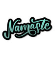 namaste lettering indian greeting hello in hindi vector image vector image