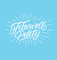 farewell party hand written lettering vector image